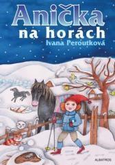 Eva Mastníková, Ivana Peroutková: Anička na horách. Klikněte pro více informací.