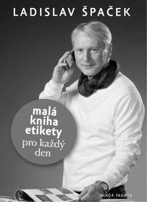 """Ladislav Špaček: Malá kniha etikety pro každý den. Pokud si chcete e-knihu vypůjčit, klikněte na název města, ve kterém se nachází vaše knihovna, v sekci """"Vyhledat e-knihu v knihovně""""."""