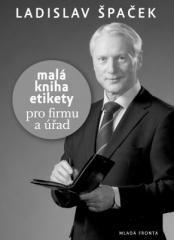 Ladislav Špaček: Malá kniha etikety pro firmu a úřad. Klikněte pro více informací.