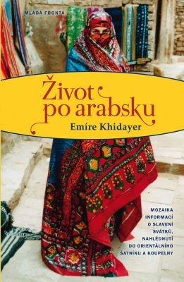 """Emíre Khidayer: Život po arabsku. Pokud si chcete e-knihu vypůjčit, klikněte na název města, ve kterém se nachází vaše knihovna, v sekci """"Vyhledat e-knihu v knihovně""""."""