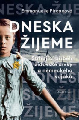 """Emmanuelle  Pirotteová: Dneska žijeme. Pokud si chcete e-knihu vypůjčit, klikněte na název města, ve kterém se nachází vaše knihovna, v sekci """"Vyhledat e-knihu v knihovně""""."""
