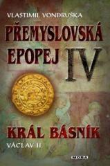 Vlastimil Vondruška: Přemyslovská epopej IV. - Král básník Václav II.. Klikněte pro více informací.