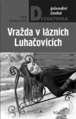Jana Moravcová: Vražda v lázních Luhačovicích. Klikněte pro více informací.