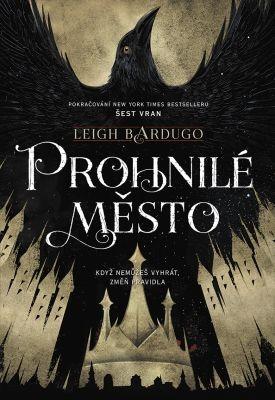 """Leigh Bardugo: Prohnilé město. Pokud si chcete e-knihu vypůjčit, klikněte na název města, ve kterém se nachází vaše knihovna, v sekci """"Vyhledat e-knihu v knihovně""""."""