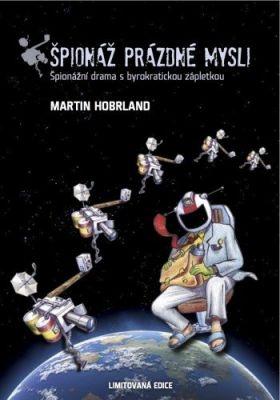 """Martin Hobrland: Špionáž prázdné mysli (špionážní drama s byrokratickou zápletkou). Pokud si chcete e-knihu vypůjčit, klikněte na název města, ve kterém se nachází vaše knihovna, v sekci """"Vyhledat e-knihu v knihovně""""."""