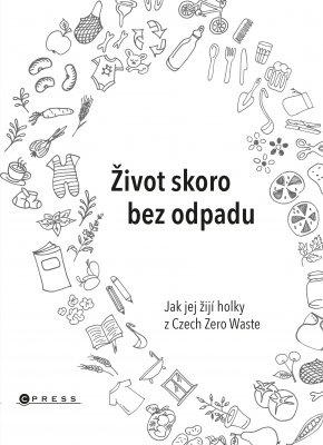 """Helena Škrdlíková, Jana Karasová, Tomáš Gajdarus: Život skoro bez odpadu. Pokud si chcete e-knihu vypůjčit, klikněte na název města, ve kterém se nachází vaše knihovna, v sekci """"Vyhledat e-knihu v knihovně""""."""