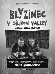 Antonio García Martínez: Blázinec v Silicon Valley. Klikněte pro více informací.