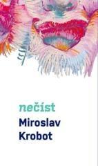 Miroslav Krobot: Miroslav Krobot: Nečíst. Klikněte pro více informací.