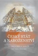 Václav Ryneš: Český stát a náboženství v obdobích krize 1547–1620 a 1948–1989. Klikněte pro více informací.
