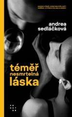 Andrea Sedláčková: Téměř nesmrtelná láska. Klikněte pro více informací.