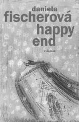 Daniela Fischerová: Happy end. Klikněte pro více informací.