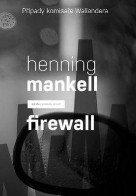 """Henning Mankell: Firewall. Pokud si chcete e-knihu vypůjčit, klikněte na název města, ve kterém se nachází vaše knihovna, v sekci """"Vyhledat e-knihu v knihovně""""."""