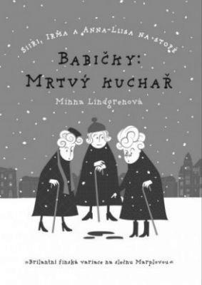 """Minna Lindgrenová: Babičky: Mrtvý kuchař. Pokud si chcete e-knihu vypůjčit, klikněte na název města, ve kterém se nachází vaše knihovna, v sekci """"Vyhledat e-knihu v knihovně""""."""