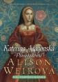 Alison Weirová: Kateřina Aragonská. Klikněte pro více informací.