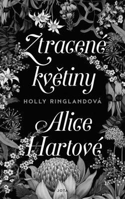 """Holly Ringlandová: Ztracené květiny Alice Hartové. Pokud si chcete e-knihu vypůjčit, klikněte na název města, ve kterém se nachází vaše knihovna, v sekci """"Vyhledat e-knihu v knihovně""""."""
