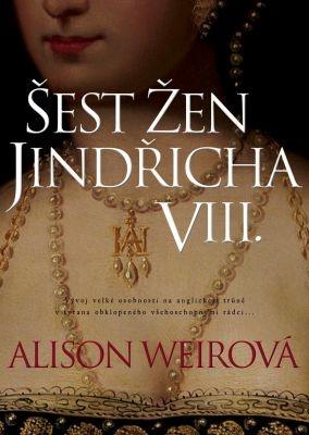 """Alison Weirová: Šest žen Jindřicha VIII.. Pokud si chcete e-knihu vypůjčit, klikněte na název města, ve kterém se nachází vaše knihovna, v sekci """"Vyhledat e-knihu v knihovně""""."""