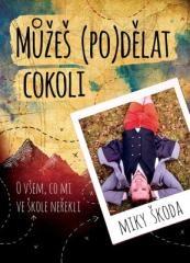 Miky Škoda: Můžeš (po)dělat cokoli. Klikněte pro více informací.