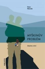 Petr Novak: Myškinův problém. Klikněte pro více informací.