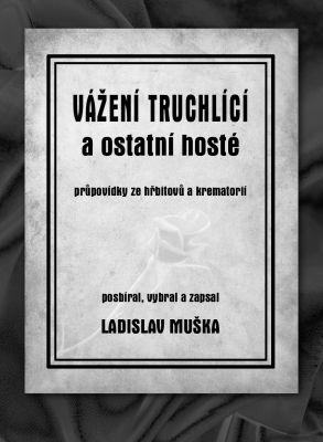 """Ladislav Muška: Vážení truchlící a ostatní hosté. Pokud si chcete e-knihu vypůjčit, klikněte na název města, ve kterém se nachází vaše knihovna, v sekci """"Vyhledat e-knihu v knihovně""""."""