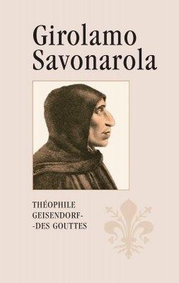 """Théophile Geisendorf-Des Gouttes: Girolamo Savonarola. Pokud si chcete e-knihu vypůjčit, klikněte na název města, ve kterém se nachází vaše knihovna, v sekci """"Vyhledat e-knihu v knihovně""""."""
