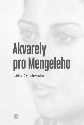 """Lidia Ostałowska: Akvarely pro Mengeleho. Pokud si chcete e-knihu vypůjčit, klikněte na název města, ve kterém se nachází vaše knihovna, v sekci """"Vyhledat e-knihu v knihovně""""."""