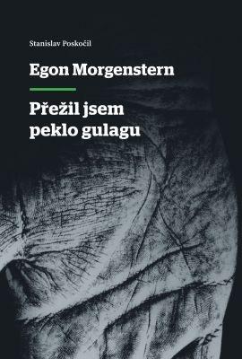 """Stanislav Poskočil: Egon Morgenstern - Přežil jsem peklo gulagu. Pokud si chcete e-knihu vypůjčit, klikněte na název města, ve kterém se nachází vaše knihovna, v sekci """"Vyhledat e-knihu v knihovně""""."""