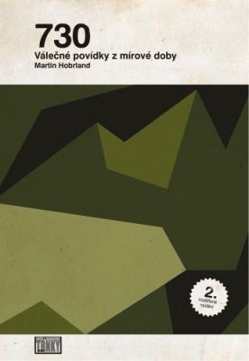 """Martin Hobrland: 730; Válečné povídky z mírové doby (2. rozšířené vydání). Pokud si chcete e-knihu vypůjčit, klikněte na název města, ve kterém se nachází vaše knihovna, v sekci """"Vyhledat e-knihu v knihovně""""."""