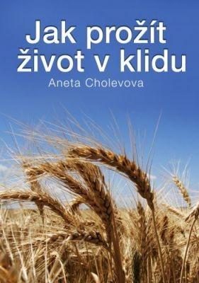 """Aneta Cholevová: Jak prožít život v klidu. Pokud si chcete e-knihu vypůjčit, klikněte na název města, ve kterém se nachází vaše knihovna, v sekci """"Vyhledat e-knihu v knihovně""""."""