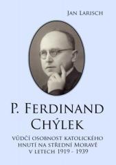 Jan Larisch: P. Ferdinand CHÝLEK. Klikněte pro více informací.