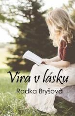 Radka Bryšová: Víra v lásku. Klikněte pro více informací.