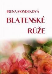 Irena Mondeková: Blatenské růže. Klikněte pro více informací.