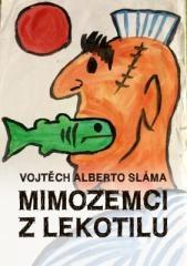 Vojtěch Alberto Sláma: Mimozemci z Lekotilu. Klikněte pro více informací.