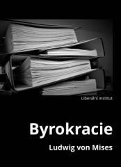 Ludwig von Mises: Byrokracie. Klikněte pro více informací.
