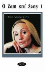 Olga Sommerová: O čem sní ženy 1. Klikněte pro více informací.