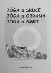 Karel Nešpor: Jóga a srdce, Jóga a obrana, Jóga a smrt. Klikněte pro více informací.
