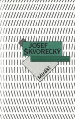 Josef Škvorecký: Mirákl (spisy - svazek 8). Klikněte pro více informací.