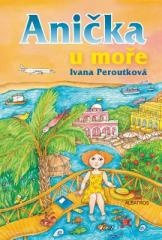 Ivana Peroutková, Eva Mastníková: Anička u moře. Klikněte pro více informací.