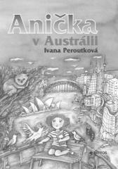 Eva Mastníková, Ivana Peroutková: Anička v Austrálii. Klikněte pro více informací.
