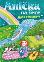 Eva Mastníková, Ivana Peroutková: Anička na řece. Klikněte pro více informací.