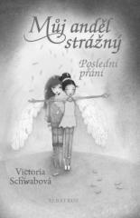 Bohumila Becerra- Gablasová, Victoria Schwabová: Můj anděl strážný: Poslední přání. Klikněte pro více informací.