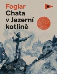 Jaroslav Foglar: Chata v Jezerní kotlině. Klikněte pro více informací.