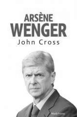 John R. Cross: Arsene Wenger. Klikněte pro více informací.