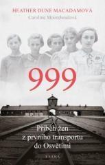 Heather Dune Macadam: 999: příběh žen z prvního transportu do Osvětimi. Klikněte pro více informací.