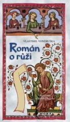 Vlastimil Vondruška: Román o růži. Klikněte pro více informací.