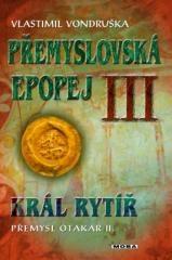 Vlastimil Vondruška: Přemyslovská epopej III - Král rytíř Přemysl II. Otakar. Klikněte pro více informací.