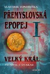 Vlastimil Vondruška: Přemyslovská epopej I - Velký král Přemysl I. Otakar. Klikněte pro více informací.