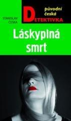 Stanislav Češka: Láskyplná smrt. Klikněte pro více informací.