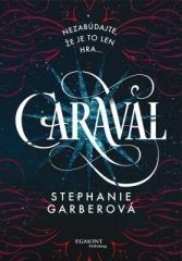 Stephanie Garberová: Caraval. Klikněte pro více informací.