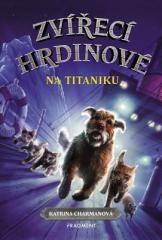 Katrina Charmanová: Zvířecí hrdinové – Na Titaniku. Klikněte pro více informací.