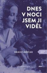 Drago Jančar: Dnes v noci jsem ji viděl. Klikněte pro více informací.